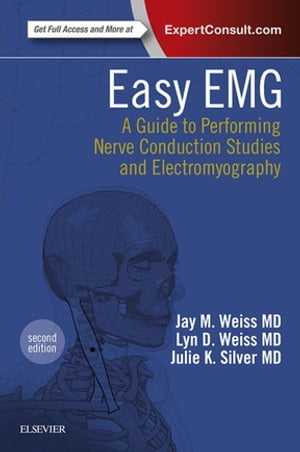 Easy EMG A Guide to Performing Nerve Conduction Studies and Electromyography