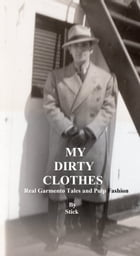 My Dirty Clothes: Real Garmento Tales and Pulp Fashion by Stick