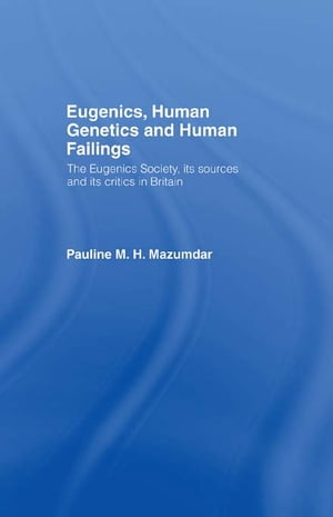 Eugenics,  Human Genetics and Human Failings The Eugenics Society,  its sources and its critics in Britain