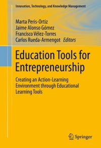Education Tools for Entrepreneurship: Creating an Action-Learning Environment through Educational…