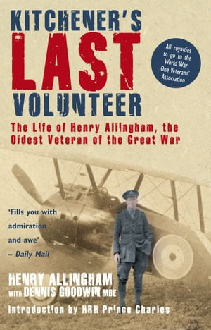 Kitchener's Last Volunteer The Life of Henry Allingham,  the Oldest Surviving Veteran of the Great War