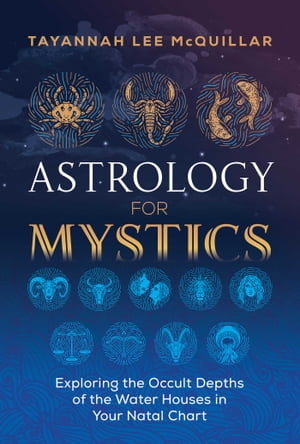 Astrology for Mystics: Exploring the Occult Depths of the Water Houses in Your Natal Chart de Tayannah Lee McQuillar