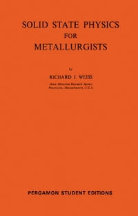 Solid State Physics for Metallurgists: International Series of Monographs on Metal Physics and…