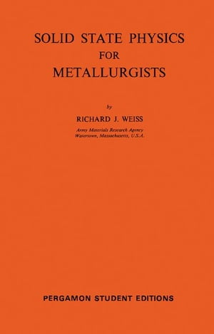 Solid State Physics for Metallurgists: International Series of Monographs on Metal Physics and Physical Metallurgy