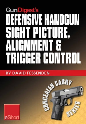 Gun Digest's Defensive Handgun Sight Picture,  Alignment & Trigger Control eShort Learn the basics of sight alignment and trigger control for more effe