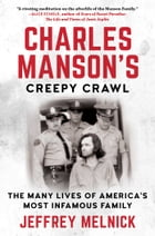 Charles Manson's Creepy Crawl: The Many Lives of America's Most Infamous Family by Jeffrey Melnick