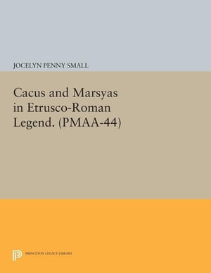 Cacus and Marsyas in Etrusco-Roman Legend. (PMAA-44)