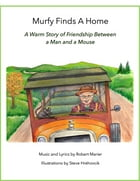 Murfy Finds A Home: A Warm Story Of Friendship Between A Man And A Mouse by Robert Marier