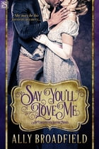 Say You'll Love Me by Ally Broadfield