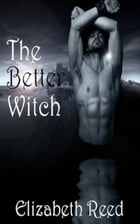 The Better Witch by Elizabeth Reed