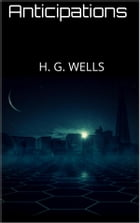 Anticipations by H. G. Wells