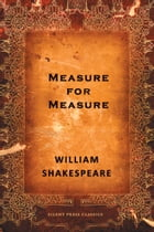 Measure for Measure: A Comedy by William Shakespeare