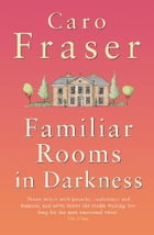 Familiar Rooms in Darkness by Caro Fraser