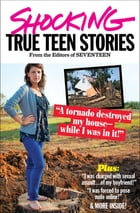 Seventeen's Shocking True Teen Stories by Seventeen