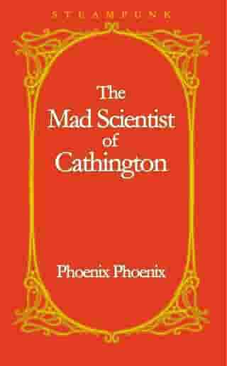 The Mad Scientist of Cathington by Phoenix Phoenix