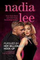 Pursued by Her Billionaire Hook-Up (Seduced by the Billionaire Book 2) by Nadia Lee