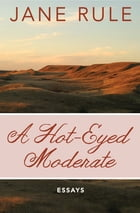 A Hot-Eyed Moderate: Essays