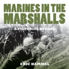 Marines in the Marshalls. A Pictorial Record by Eric Hammel