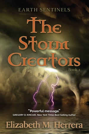 Earth Sentinels: The Storm Creators by Elizabeth M. Herrera