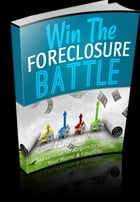 Win The Foreclosure Battle by Anonymous