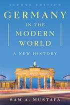 Germany in the Modern World: A New History by Sam A. Mustafa