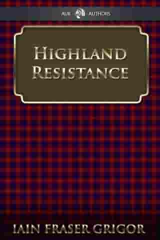 Highland Resistance: The Radical Tradition In The Scottish North