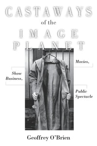 Castaways of the Image Planet: Movies, Show Business, Public Spectacle