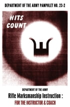 HITS COUNT: US Army Marksmanship for Instructors: Pamphlet 23-2 by U.S. Army