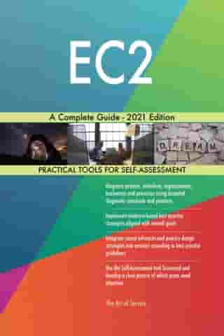 EC2 A Complete Guide - 2021 Edition by Gerardus Blokdyk