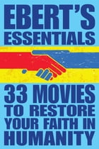 33 Movies to Restore Your Faith in Humanity: Ebert's Essentials by Roger Ebert