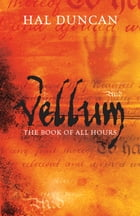 Vellum: The Book of All Hours: 1 by Hal Duncan