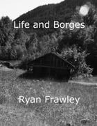 Life and Borges by Ryan Frawley