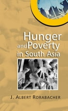 Hunger and Poverty in South Asia by J. Albert Rorabacher