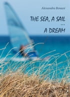 The sea, a sail... a dream by Alessandra Benassi