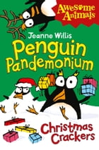 Penguin Pandemonium - Christmas Crackers (Awesome Animals) by Jeanne Willis