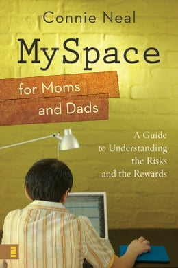 Book MySpace for Moms and Dads: A Guide to Understanding the Risks and the Rewards by Connie Neal