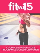 Fit In 15: A Complete Weight Loss Program Designed For Women by Anonymous