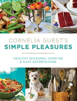 Book Cornelia Guest's Simple Pleasures: Healthy Seasonal Cooking and Easy Entertaining by Cornelia Guest