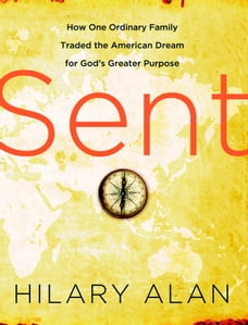 Sent: How One Ordinary Family Traded the American Dream for God's Greater Purpose