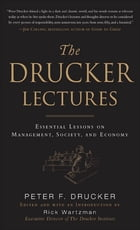 The Drucker Lectures: Essential Lessons on Management, Society and Economy
