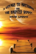 A Voyage to Arcturus & The Haunted Woman by David Lindsay