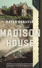 Madison House: A Novel by Peter Donahue