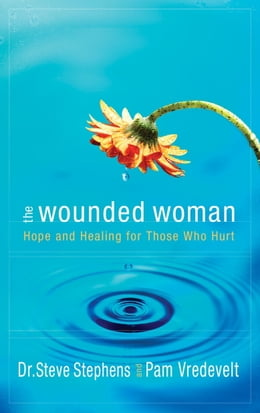 Book The Wounded Woman: Hope and Healing for Those Who Hurt by Pam Vredevelt