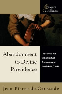 Abandonment to Divine Providence: The Classic Text with a Spiritual Commentary by Dennis Billy, C…