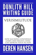 Verisimilitude: How Illusions, Confidence Games, and Skillful Lying can Improve Your Fiction by Deren Hansen