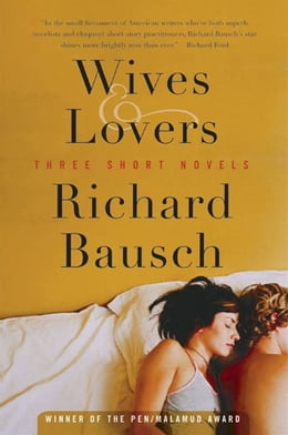 Book Wives & Lovers: Three Short Novels by Richard Bausch