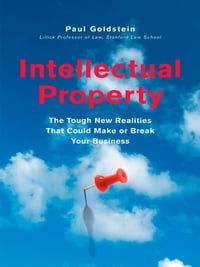 Intellectual Property: The Tough New Realities That Could Make or Break Your Business