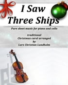I Saw Three Ships Pure sheet music for piano and cello by Franz Xaver Gruber arranged by Lars Christian Lundholm by Pure Sheet music