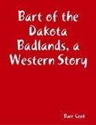 Bart of the Dakota Badlands, a Western Story by Burr Cook