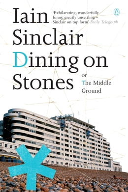 Book Dining on Stones by Iain Sinclair